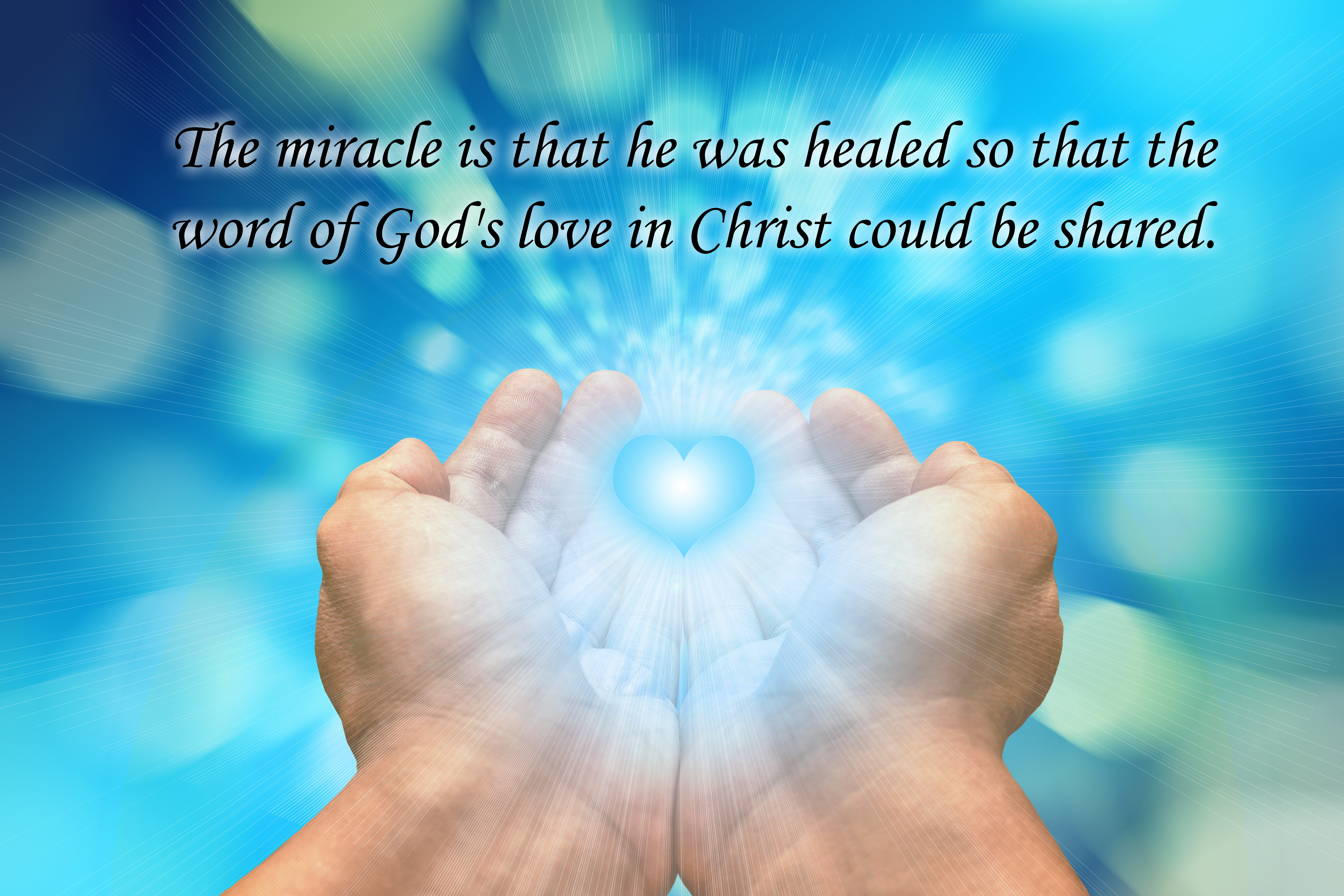 The miracle is that he was healed so that the word of God's love in Christ could be shared.