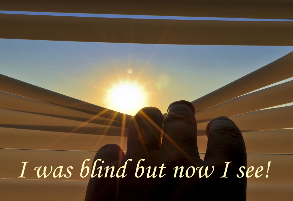 I was blind but now I see.
